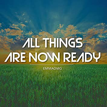 All Things Are Now Ready