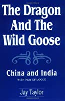 The Dragon and the Wild Goose: China and India : With New Epilogue (Contributions to Study of World History)