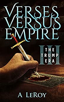 Verses Versus Empire: III – The Trump Era by [A LeRoy]