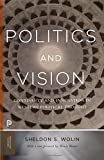 Politics and Vision: Continuity and Innovation in Western Political Thought: Continuity and Innovation in Western Political Thought - Expanded Edition: 23 (Princeton Classics)