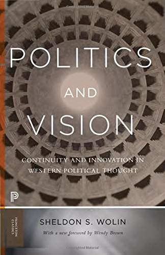 Compare Textbook Prices for Politics and Vision: Continuity and Innovation in Western Political Thought - Expanded Edition Princeton Classics 84 Revised Edition ISBN 9780691174051 by Wolin, Sheldon S.,Brown, Wendy