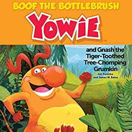 Boof the BottleBrush Yowie: and Gnash the Tiger-Toothed Tree-Chomping Grumkin by [Jim  Peronto, James W. Bates]
