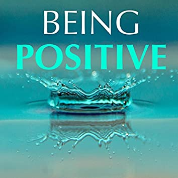 Being Positive: Happiness Music Therapy, Joy to the World, Serenity & Tranquillity for Positive Thinking Everyday