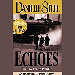 Echoes                   By:                                                                                                                                 Danielle Steel                               Narrated by:                                                                                                                                 Simon Prebble                      Length: 13 hrs and 49 mins     225 ratings     Overall 4.3