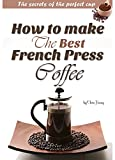 How to make the best French press coffee - The secrets of the perfect cup (English Edition)