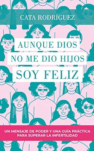 Portada del libro Aunque Dios no me dio hijos, soy feliz de Cata Rodríguez
