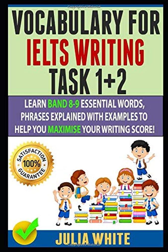 壊滅的な意外どんよりしたVOCABULARY FOR IELTS WRITING TASK 1+ 2: Learn Band 8-9 Essential Words, Phrases Explained With Examples To Help You Maximise Your Writing Score!