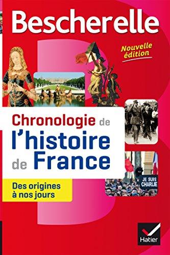 Bescherelle Chronologie de l'histoire de France (édition 2016): le récit des événements fondateurs de notre histoire, des origines à nos jours: Chronologie de l'histoire de la France