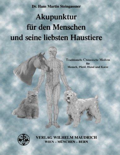 Akupunktur für den Menschen und seine liebsten Haustiere: Traditionelle Chinesische Medizin für Mensch, Pferd, Hund und Katze: TCM für Mensch, Pferd, Hund und Katze