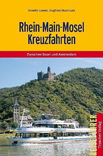 Rhein-Main-Mosel Kreuzfahrten: Zwischen Basel und Amsterdam, Trier und Frankfurt (Trescher-Reiseführer)