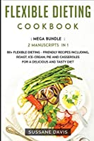 Flexible Dieting Cookbook: MEGA BUNDLE - 2 Manuscripts in 1 - 80+ Flexible Dieting - friendly recipes including, roast, ice-cream, pie and casseroles for a delicious and tasty diet