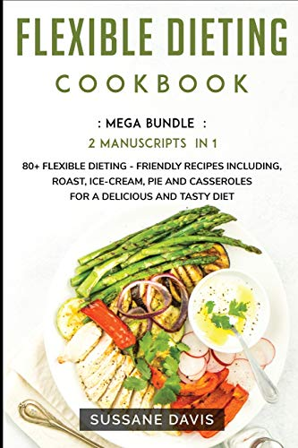 Flexible Dieting Cookbook: MEGA BUNDLE - 2 Manuscripts in 1 - 80+...