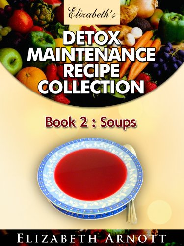 Detox Maintenance Recipe Collection Book 2: Soups - 20 recipes, 14 hot and 6 cold soups