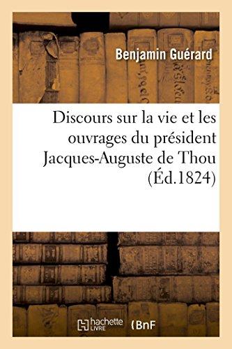 Discours Sur la Vie et les Ouvrages du President Jacques-Auguste de Thou: ce discours a obtenu la première mention honorable à l'Académie française