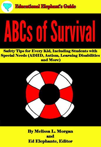 ABCs of Survival: Safety Tips for Every Kid, Including Students with Special Needs (ADHD, Autism, Le