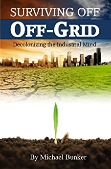 Surviving Off Off-Grid by [Michael Bunker]
