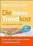 Die neue Trendkost: Mit glycaemic load/glykämischer Last: mit glycaemic load - Europas erfolgreichster Schlankmacher