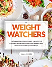 Weight Watchers: The Complete Weight Watchers Freestyle Program 2019-20 Cookbook for Beginners and Advanced Users – Reset Your Health with Most Delicious WW SmartPoints Recipes