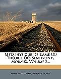Metaphysique de L'Ame Ou Theorie Des Sentiments Moraux, Volume 2...