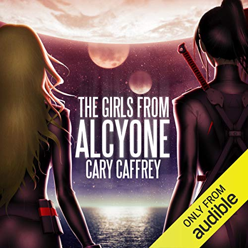 The Girls from Alcyone Audiobook By Cary Caffrey cover art