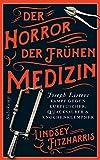 Der Horror der frühen Medizin: Joseph Listers Kampf gegen Kurpfuscher, Quacksalber & Knochenklempner (suhrkamp taschenbuch) - Lindsey Fitzharris