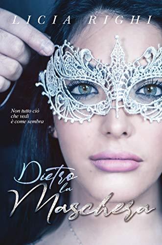 Dietro la maschera. Non tutto ciò che vedi è come sembra eBook: Righi, Licia,  Caramia, Palma: Amazon.it: Kindle Store