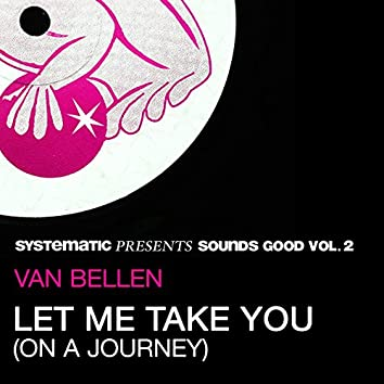 Let Me Take You (On a Journey) (Systematic Presents Sounds Good, Vol. 2)