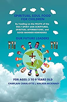 SPIRITUAL SOUL FOOD FOR CHILDREN: BY FEEDING ON THE FRUIT OF THE HOLY SPIRIT WITH SCRIPTURES AND AFFIRMATIONS (Series: SPIRITUAL SOUL FOOD BY FEEDING ON THE WORD OF GOD For (Adults)) by [CHAPLAIN CHARLOTTE L. WALKER-MCKINNEY, JULIA WARNICK]