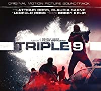 Triple 9 (Original Motion Picture Soundtrack) by Claudia Sarne & Leopold Ross Atticus Ross