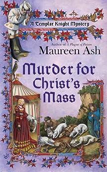 Murder for Christ's Mass (Templar Knight Mystery Book 4) by [Maureen Ash]
