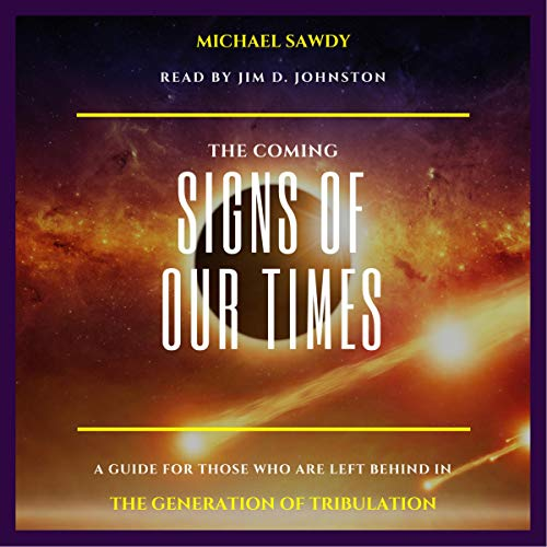 The Coming Signs of Our Times: A Guide for Those Who Are Left Behind in the Generation of Tribulation audiobook cover art