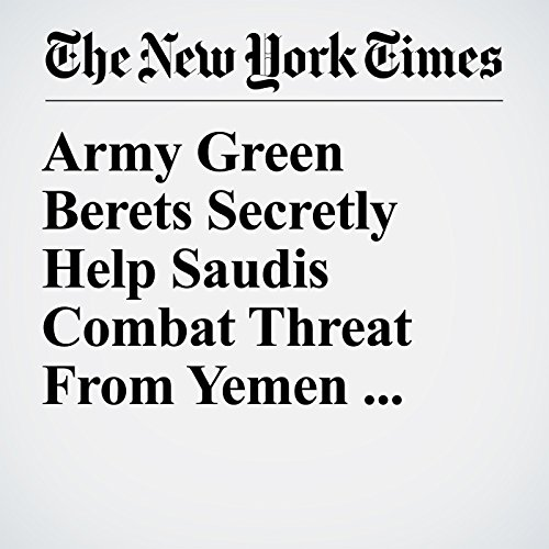Army Green Berets Secretly Help Saudis Combat Threat From Yemen Rebels audiobook cover art