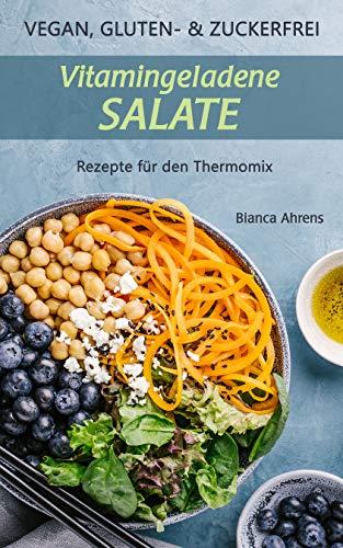 Vegan, Gluten- und Zuckerfrei: Vitamingeladene Salate | Rezepte für den Thermomix