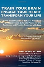 Train Your Brain....Engage Your Heart....Transform Your Life: A Course in Attention & Interpretation Therapy (AIT)