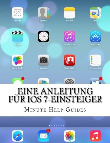 Eine Anleitung für iOS 7-Einsteiger: Das inoffizielle Handbuch für das iPhone 4 / 4s und das iPhon
