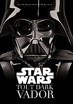 Star Wars - Tout Dark Vador de Vilmur Peter