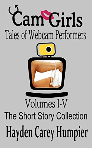 Cam Girls (Tales of Webcam Performers Collection): Volumes I-V (English Edition)