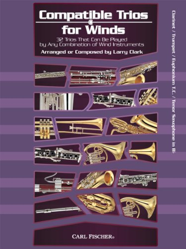 Compatible Trios for Winds: 32 Trios That Can Be Played by Any Combination of Wind Instruments (for Clarinet / Trumpet / Euphonium T.C. / Tenor Saxophone in Bb) (CLARINETTE)