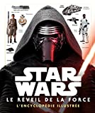 STAR WARS - Encyclopédie illustrée - Le Reveil de la Force - Episode VIII