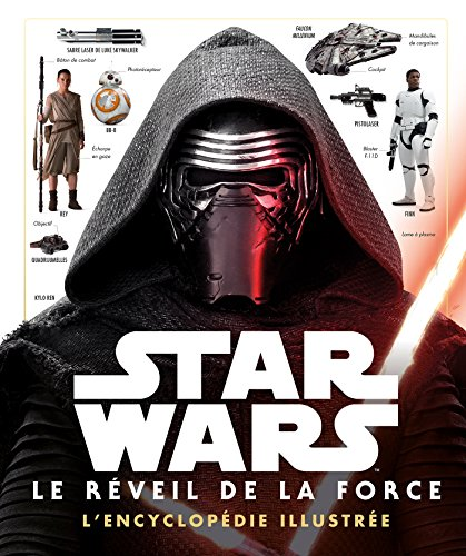 STAR WARS - L'encyclopédie illustrée - Le Reveil de la Force: Episode VIII