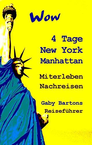 Wow 4 Tage New York Manhattan - Miterleben - Nachreisen: Gaby Bartons Reiseführer