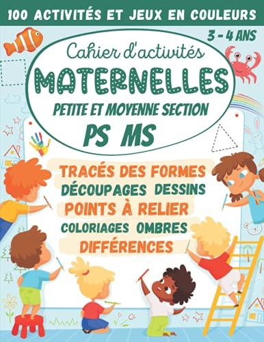 Cahier d\'activités Maternelles Petite et Moyenne Section PS MS 3-4 ans: 100 Activités et Jeux en Couleurs : tracés des formes, découpages, points à relier, coloriages, différences, labyrinthes