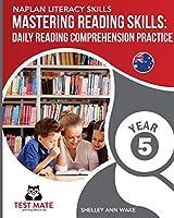 NAPLAN LITERACY SKILLS Mastering Reading Skills Year 5: Daily Reading Comprehension Practice