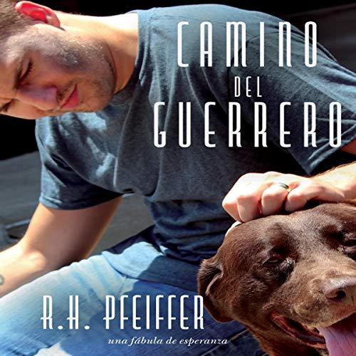 Camino del Guerrero: Una Fábula de Esperanza [Way of the Warrior: A Fable of Hope] audiobook cover art