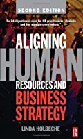 Aligning Human Resources and Business Strategy, Second Edition by Linda Holbeche(2009-03-16)