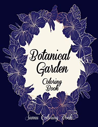 Botanical Garden Coloring Book: An Adult Coloring Book With Featuring Beautiful Flowers and Floral Designs Fun, Easy, And Relaxing Coloring Pages (flowers coloring books for adults relaxation)
