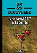 My best cocktails: Strawberry Daiquiri, book to write your best cocktails recipes in a 7x10 inches format   write up to 50 recipes   102 pages
