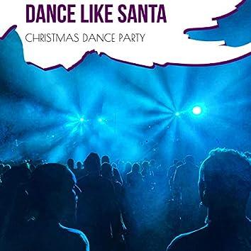 Dance Like Santa - Christmas Dance Party