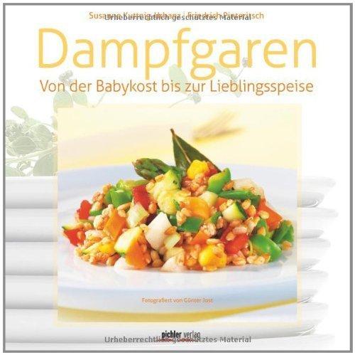Dampfgaren: Von der Babykost bis zur Lieblingsspeise by Friedrich Pinteritsch(17. Juli 2012)