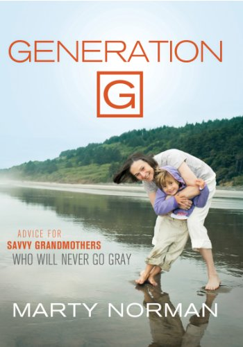 Generation G: Advice for Savvy Grandmothers Who Will Never Go Gray (English Edition)